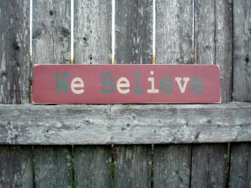 Small Primitive Wood SIgn- We Believe