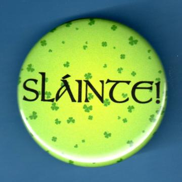 Slainte with shamrocks button 1.75 inch