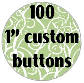 100 Custom Pin Back Buttons - your design