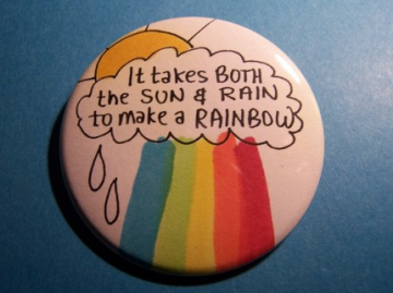 It Takes Both the Sun and Rain to make a Rainbow Button by Portable Graffiti