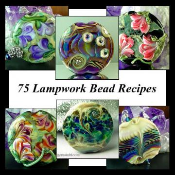 75 Lampwork Bead Recipes Plus Bonus Floral Cane Tutorial
