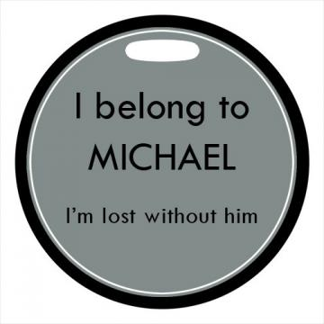 Luggage Tag - I Belong To ... I'm Lost Without Him - 4 Inch Round Plastic Bag ID Tag