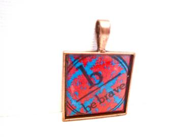 Be Brave Pendant - 1 Inch Square , Retro Altered Art - Copper