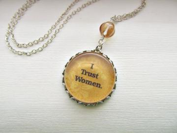 I Trust Women. A Handmade Altered Art Necklace