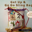 A 60-min Get Up &amp; Go Go Sling Bag - PDF Sewing Pattern And Tutorial