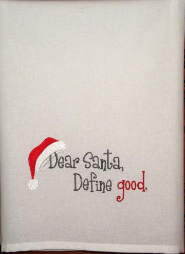 DEAR SANTA, DEFINE GOOD flour sack towel