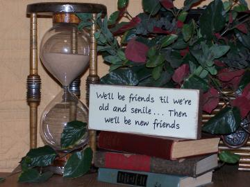 Wood Sign Home Decor, Country Cottage, Rustic, Humorous Friend Plaque, We'll be friends 'til we're old, Quote, Color Choice