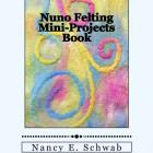 Nuno Felting Mini-Projects Book now out of print